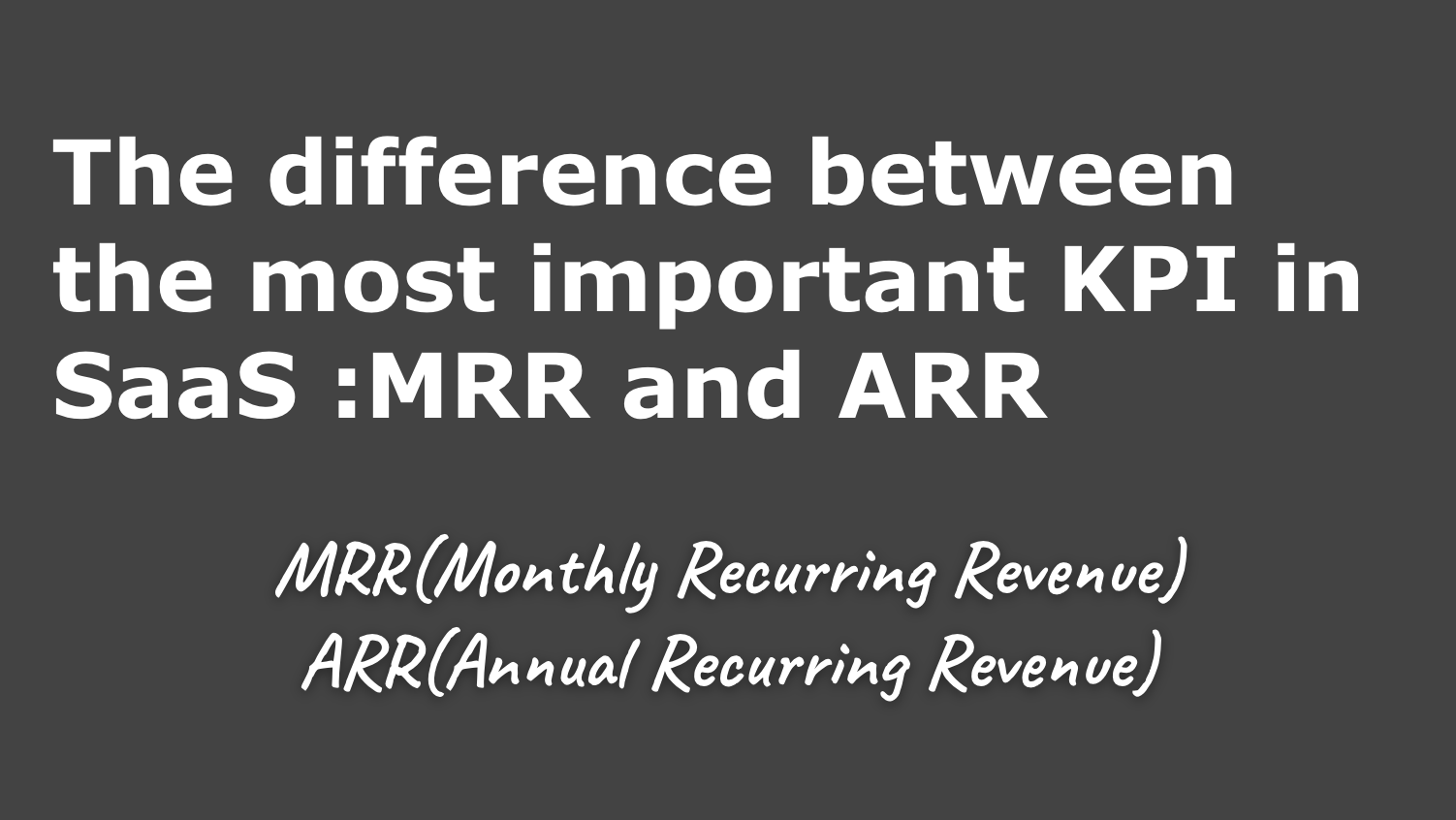 saaslife_The difference between the most important KPI in SaaS MRR and ARR